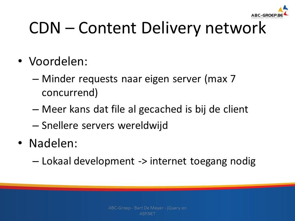 CDN – Content Delivery network Voordelen: – Minder requests naar eigen server (max 7 concurrend) – Meer kans dat file al gecached is bij de client – S