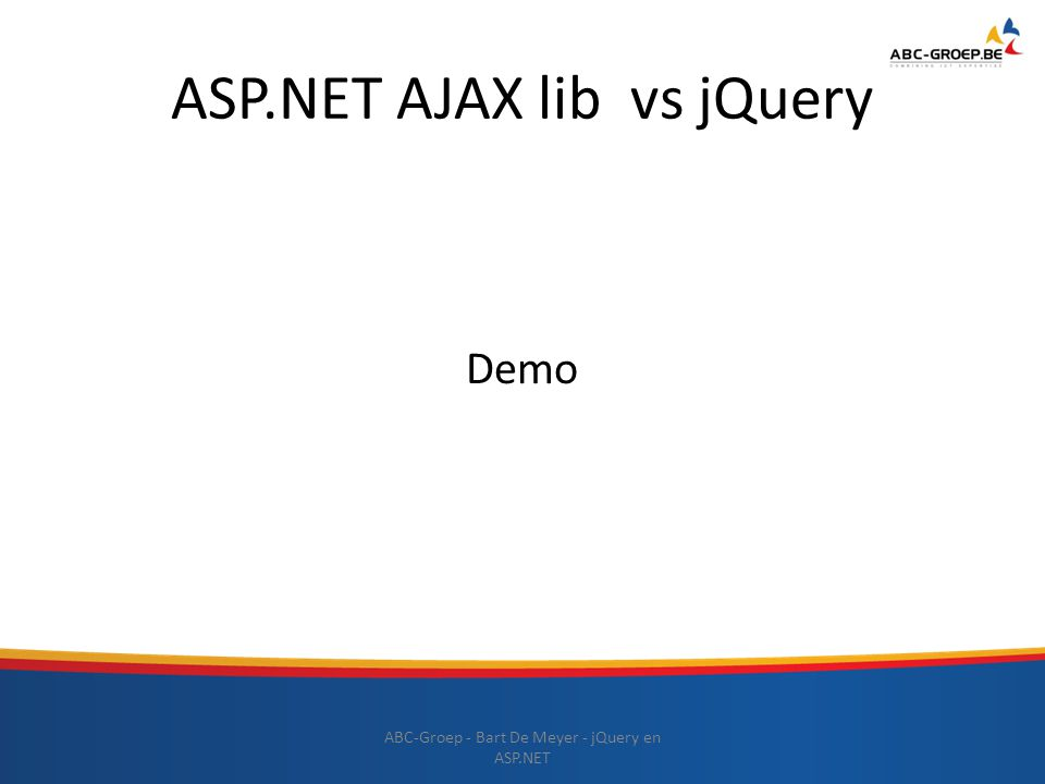 ASP.NET AJAX lib vs jQuery Demo ABC-Groep - Bart De Meyer - jQuery en ASP.NET