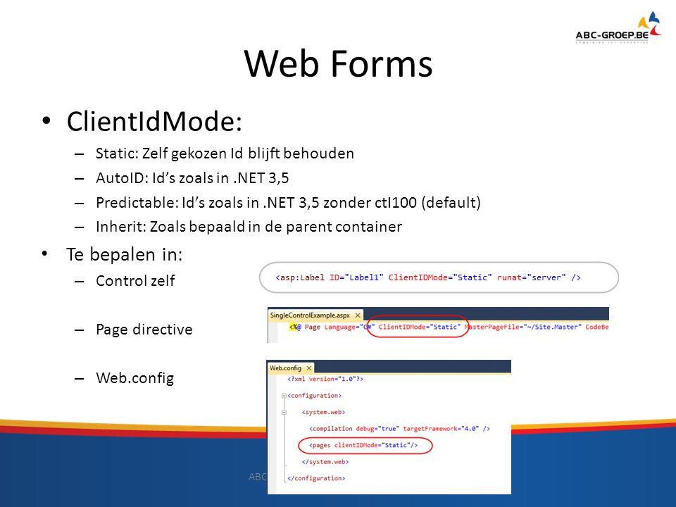 Web Forms ClientIdMode: – Static: Zelf gekozen Id blijft behouden – AutoID: Id's zoals in.NET 3,5 – Predictable: Id's zoals in.NET 3,5 zonder ctI100 (