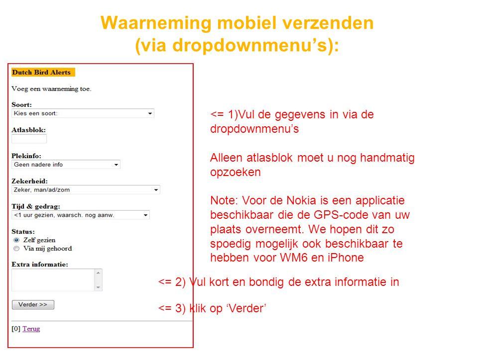 Waarneming mobiel verzenden (via dropdownmenu's): <= 2) Vul kort en bondig de extra informatie in <= 1)Vul de gegevens in via de dropdownmenu's Alleen