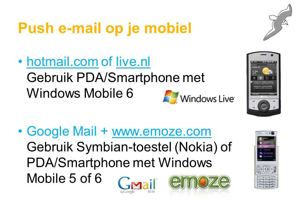 Push e-mail op je mobiel hotmail.com of live.nl Gebruik PDA/Smartphone met Windows Mobile 6 Google Mail + www.emoze.com Gebruik Symbian-toestel (Nokia