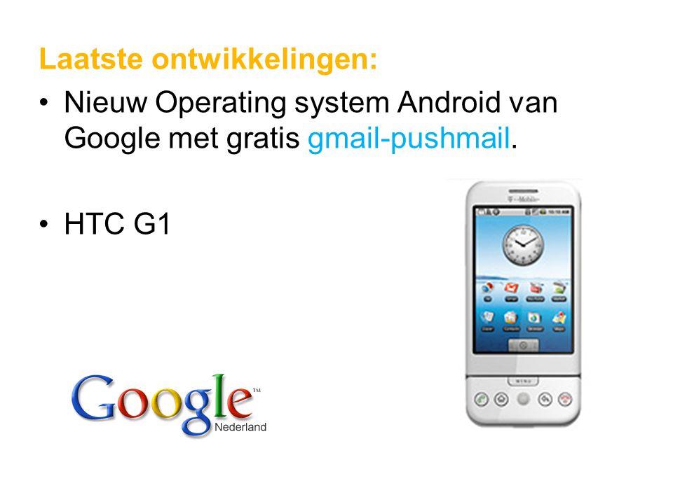 Laatste ontwikkelingen: Nieuw Operating system Android van Google met gratis gmail-pushmail. HTC G1