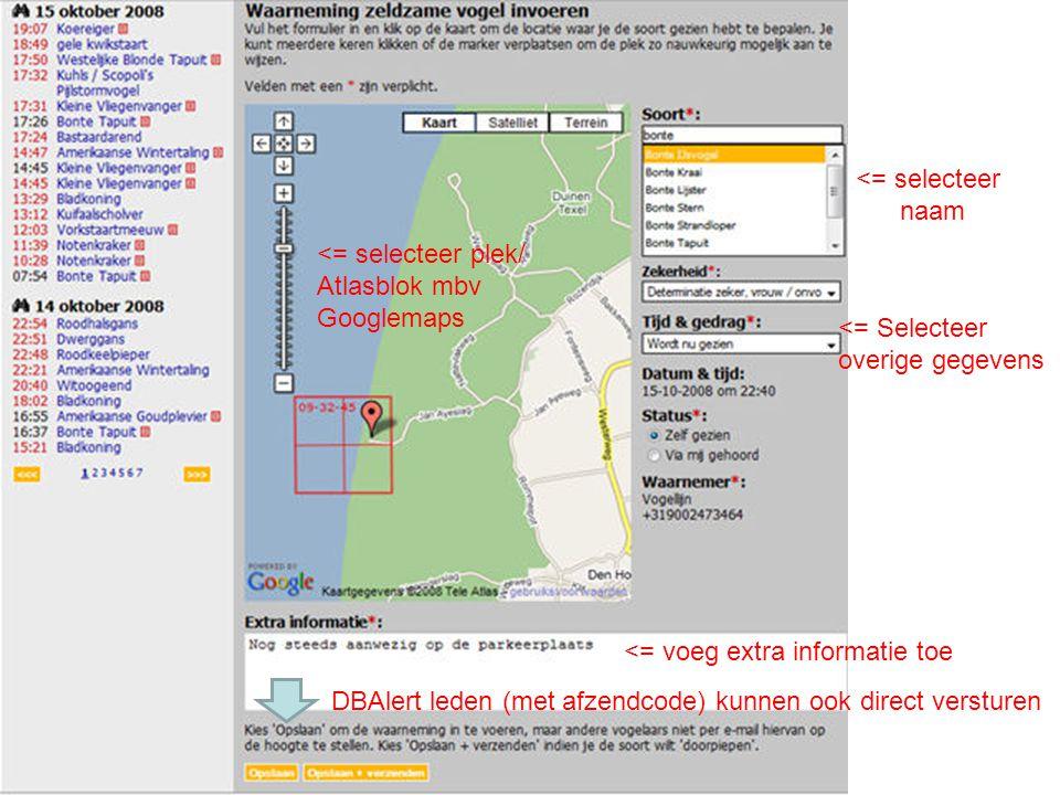<= selecteer naam <= selecteer plek/ Atlasblok mbv Googlemaps <= Selecteer overige gegevens <= voeg extra informatie toe DBAlert leden (met afzendcode