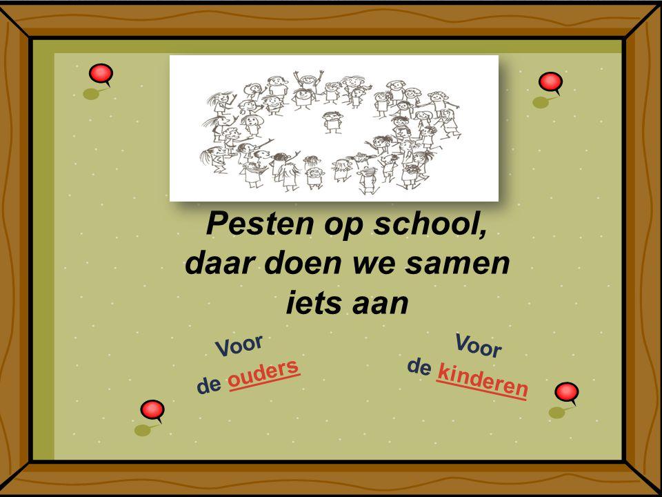 Pesten op school, daar doen we samen iets aan Voor de oudersouders Voor de kinderenkinderen