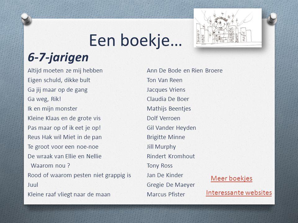 Een boekje… 6-7-jarigen Altijd moeten ze mij hebben Ann De Bode en Rien Broere Eigen schuld, dikke bultTon Van Reen Ga jij maar op de gangJacques Vrie