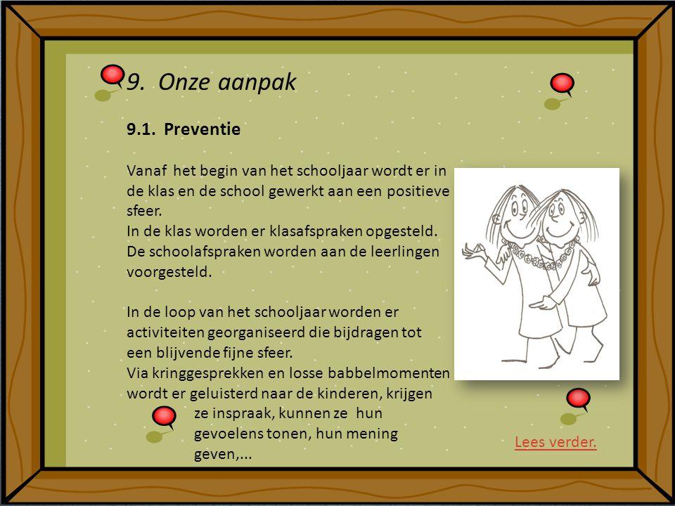 9. Onze aanpak 9.1. Preventie Vanaf het begin van het schooljaar wordt er in de klas en de school gewerkt aan een positieve sfeer. In de klas worden e