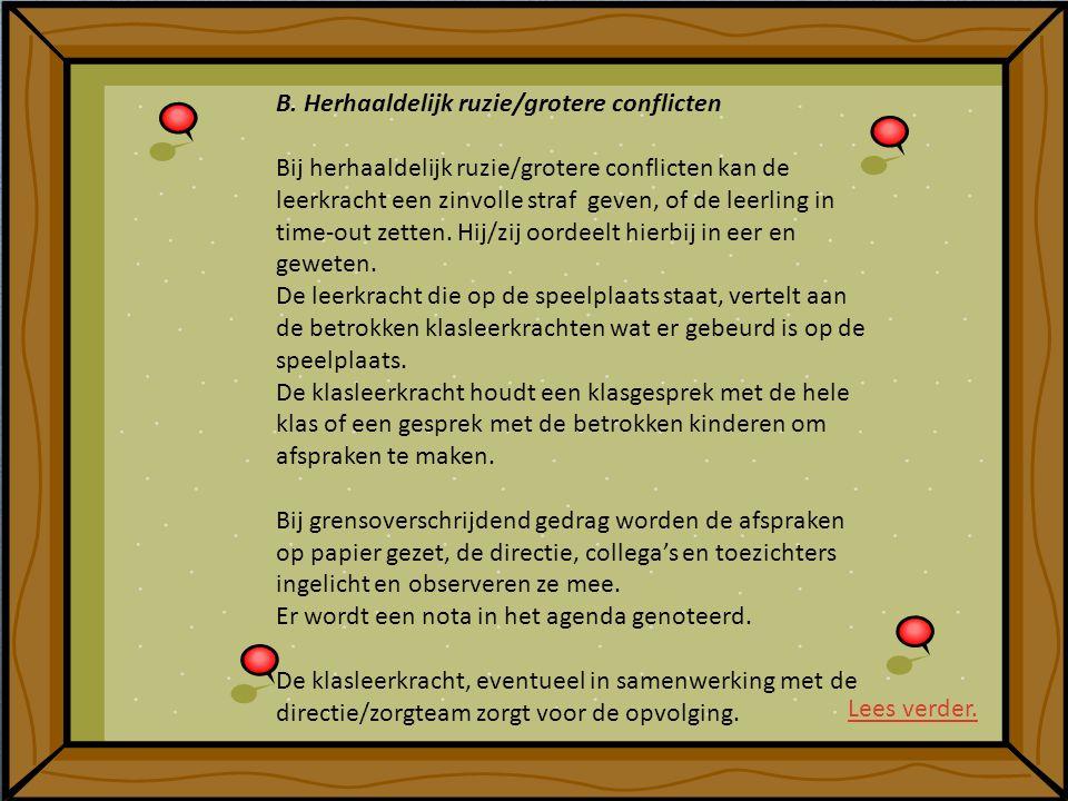 B. Herhaaldelijk ruzie/grotere conflicten Bij herhaaldelijk ruzie/grotere conflicten kan de leerkracht een zinvolle straf geven, of de leerling in tim