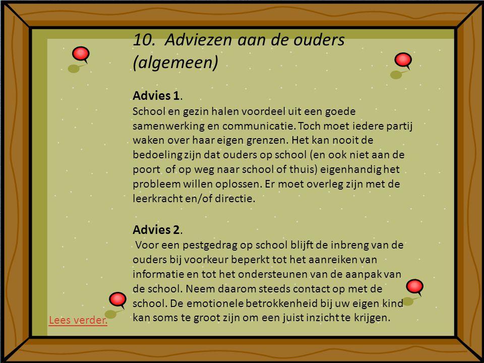 10. Adviezen aan de ouders (algemeen) Advies 1. School en gezin halen voordeel uit een goede samenwerking en communicatie. Toch moet iedere partij wak