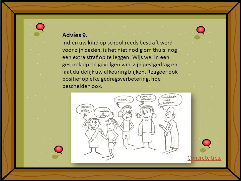 Advies 9. Indien uw kind op school reeds bestraft werd voor zijn daden, is het niet nodig om thuis nog een extra straf op te leggen. Wijs wel in een g