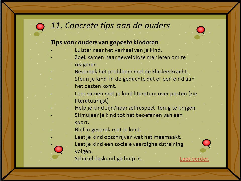 11. Concrete tips aan de ouders Tips voor ouders van gepeste kinderen -Luister naar het verhaal van je kind. -Zoek samen naar geweldloze manieren om t