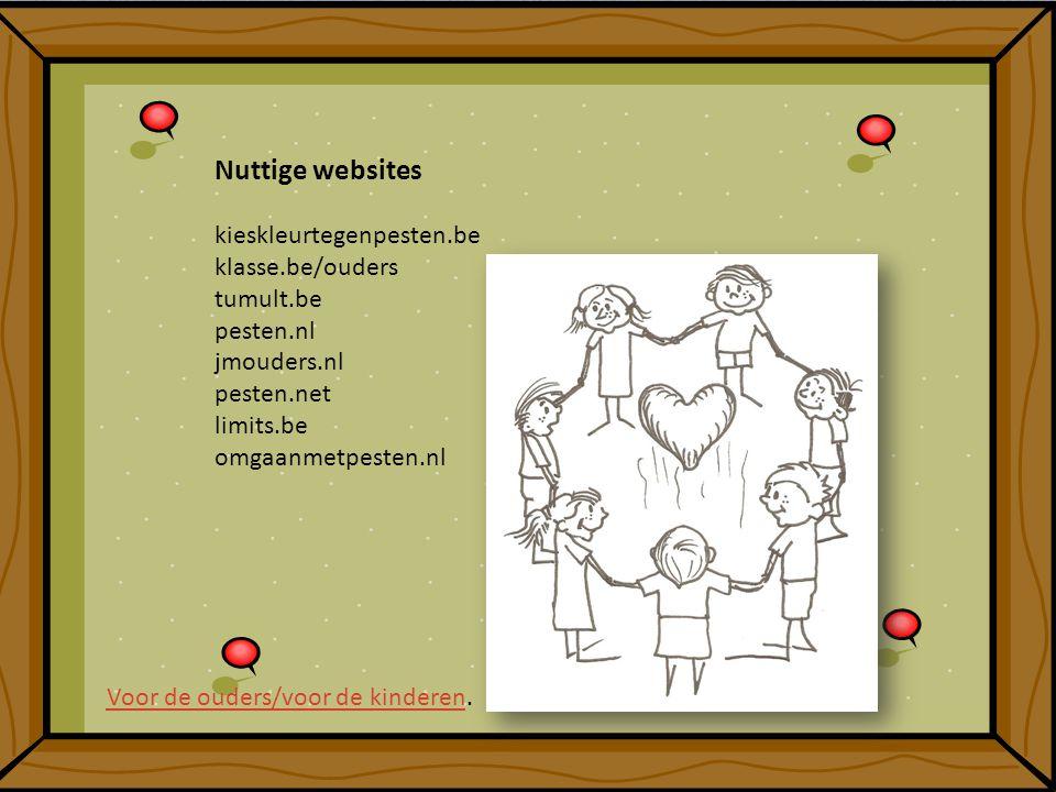 Nuttige websites kieskleurtegenpesten.be klasse.be/ouders tumult.be pesten.nl jmouders.nl pesten.net limits.be omgaanmetpesten.nl Voor de ouders/voor