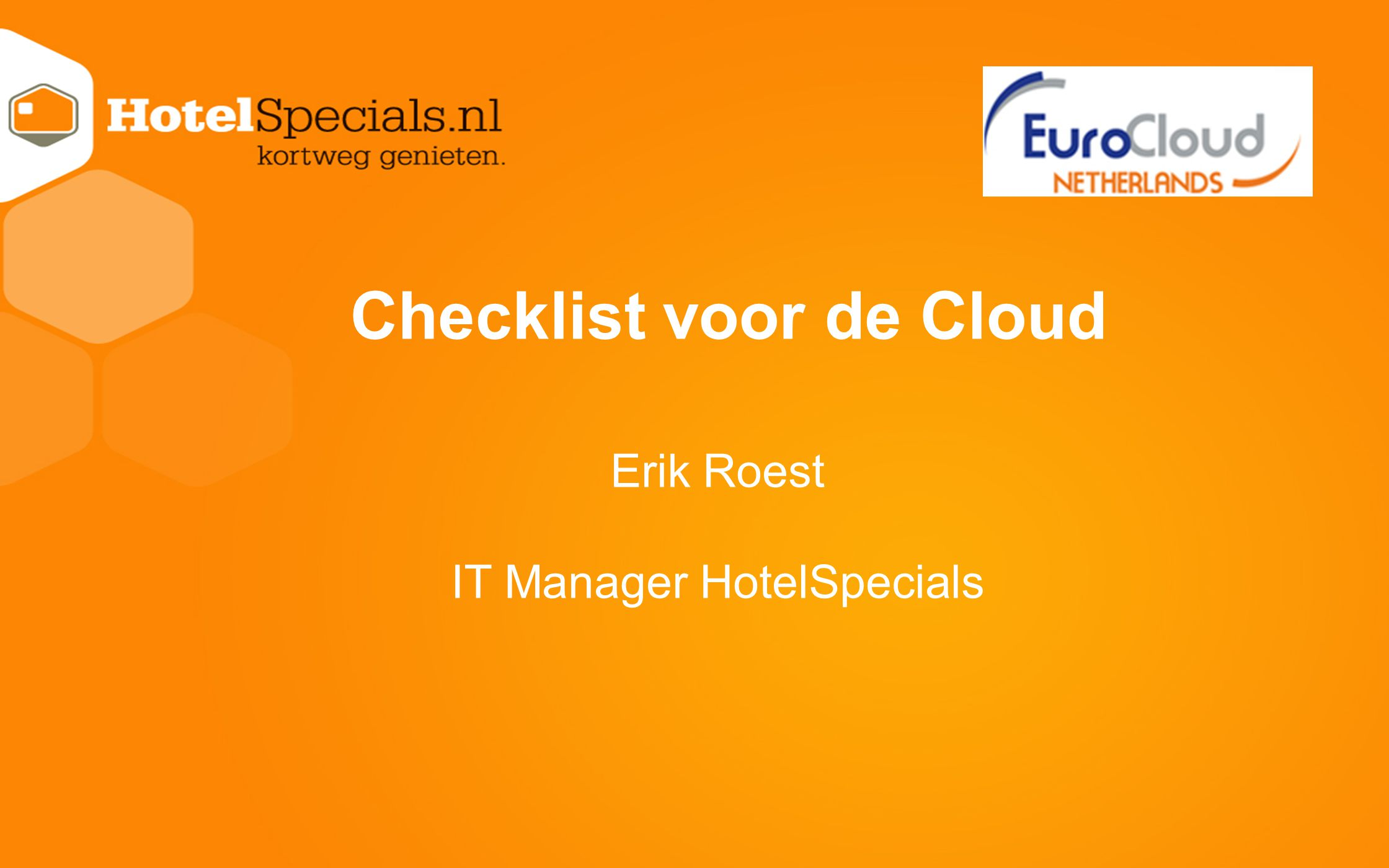 ‣ Introductie HotelSpecials ‣ Business Needs ‣ Functies HotelSpecials Labels ‣ Applicaties ‣ Architectuur HotelSpecials ‣ Infrastructuur Private Cloud ‣ Toekomst ‣ Samenvatting Agenda