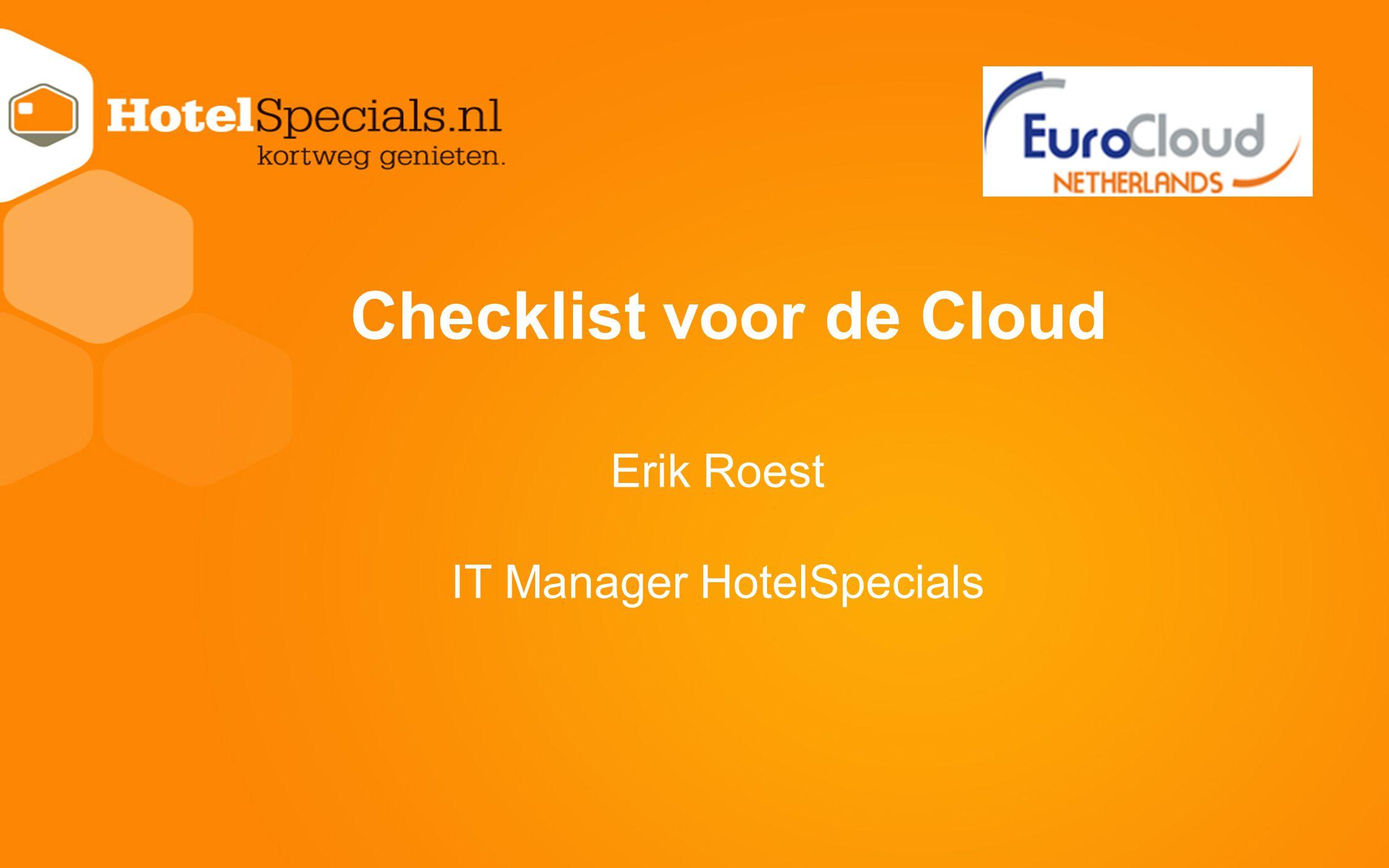 Checklist voor de Cloud Erik Roest IT Manager HotelSpecials
