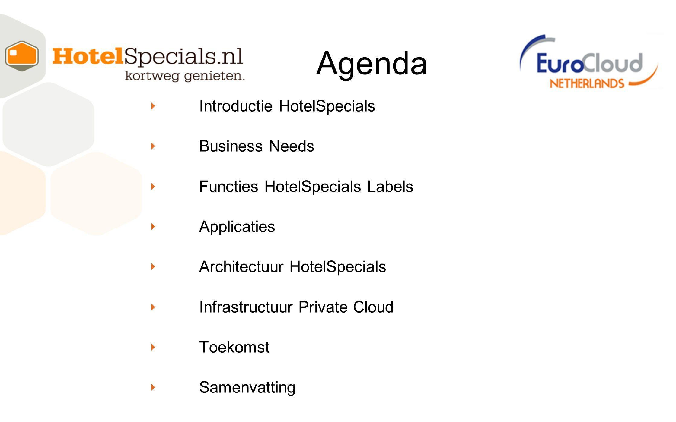 ‣ Introductie HotelSpecials ‣ Business Needs ‣ Functies HotelSpecials Labels ‣ Applicaties ‣ Architectuur HotelSpecials ‣ Infrastructuur Private Cloud ‣ Toekomst ‣ Samenvatting Agenda
