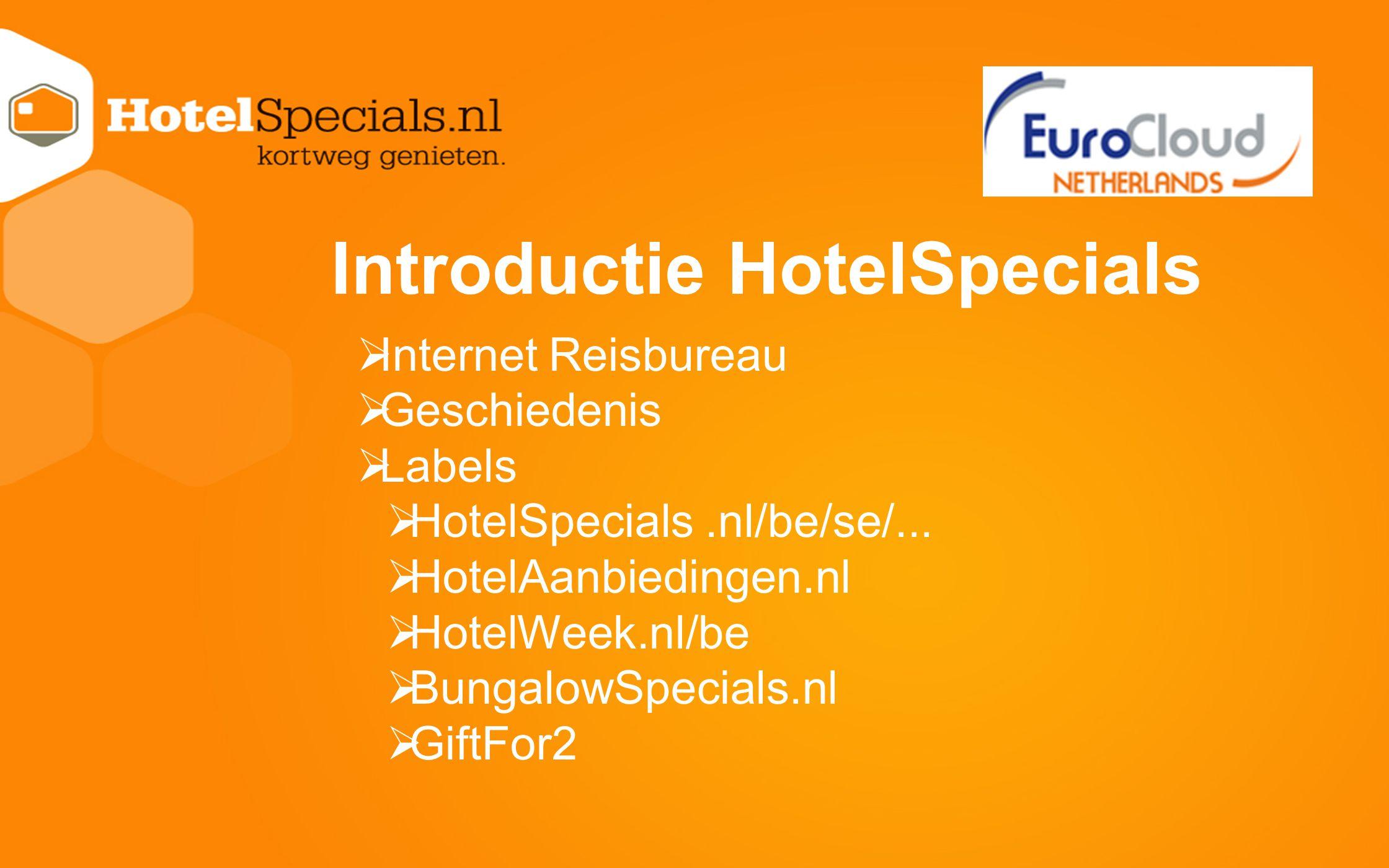 Introductie HotelSpecials  Internet Reisbureau  Geschiedenis  Labels  HotelSpecials.nl/be/se/...