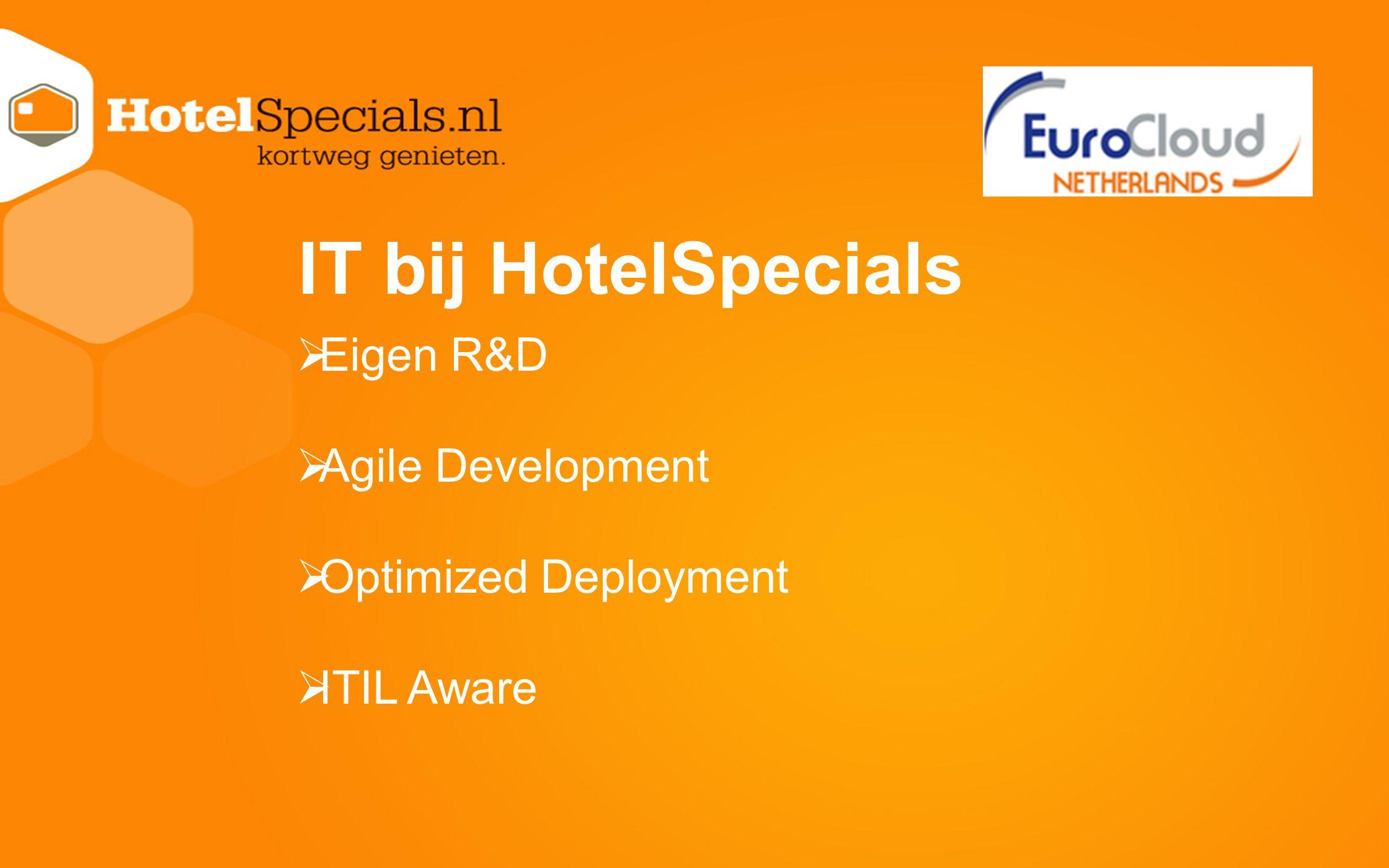 IT bij HotelSpecials  Eigen R&D  Agile Development  Optimized Deployment  ITIL Aware