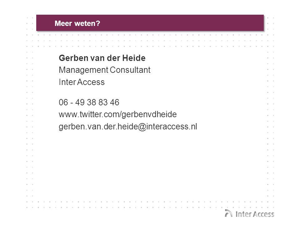 Gerben van der Heide Management Consultant Inter Access 06 - 49 38 83 46 www.twitter.com/gerbenvdheide gerben.van.der.heide@interaccess.nl Meer weten?