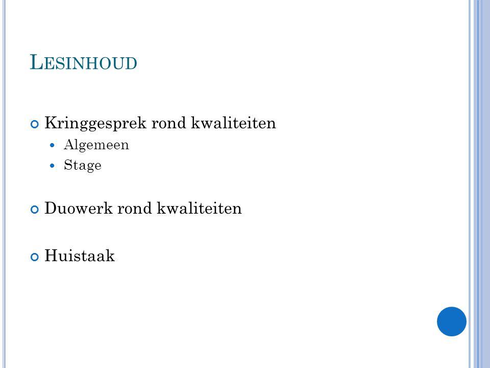 L ESINHOUD Kringgesprek rond kwaliteiten Algemeen Stage Duowerk rond kwaliteiten Huistaak