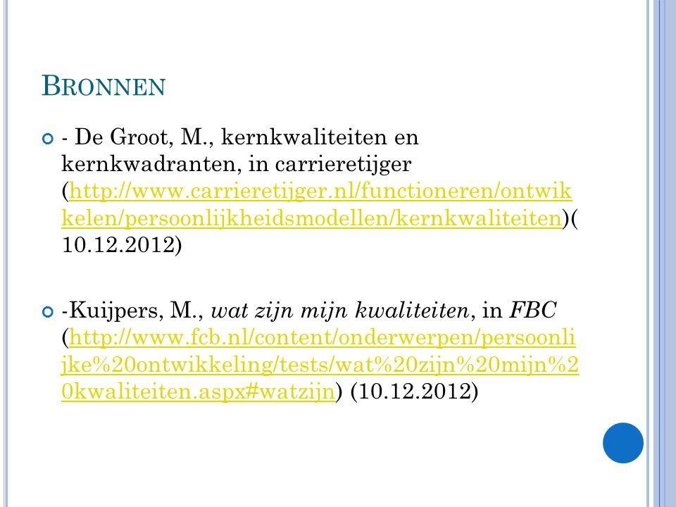 B RONNEN - De Groot, M., kernkwaliteiten en kernkwadranten, in carrieretijger (http://www.carrieretijger.nl/functioneren/ontwik kelen/persoonlijkheids
