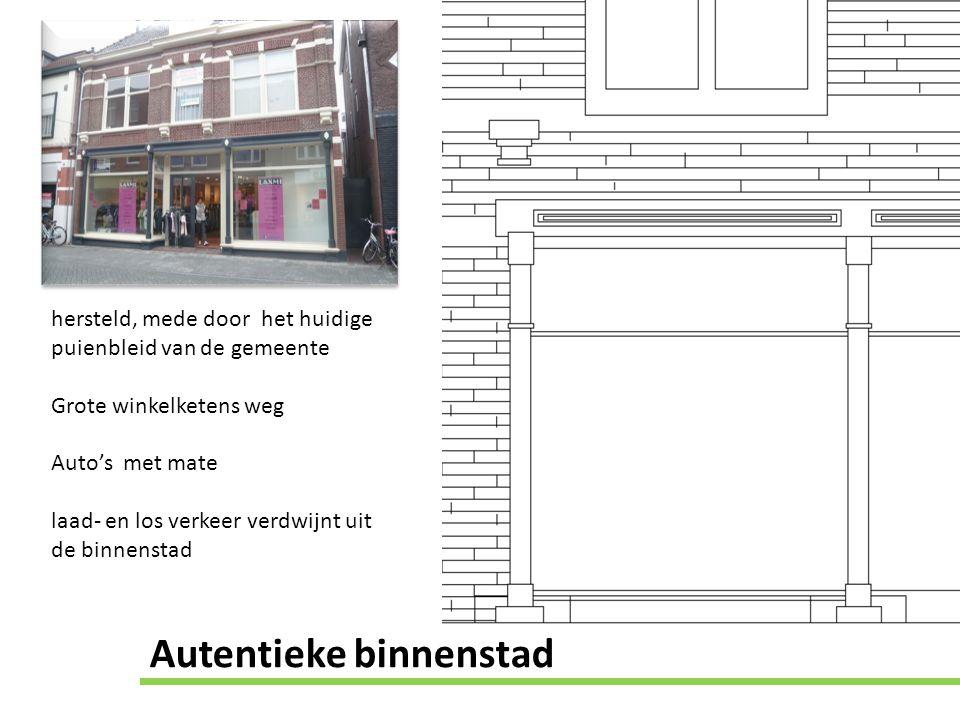 hersteld, mede door het huidige puienbleid van de gemeente Grote winkelketens weg Auto's met mate laad- en los verkeer verdwijnt uit de binnenstad Aut