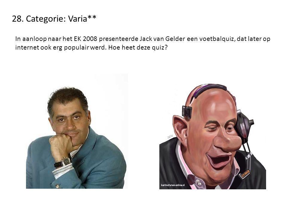28. Categorie: Varia** In aanloop naar het EK 2008 presenteerde Jack van Gelder een voetbalquiz, dat later op internet ook erg populair werd. Hoe heet