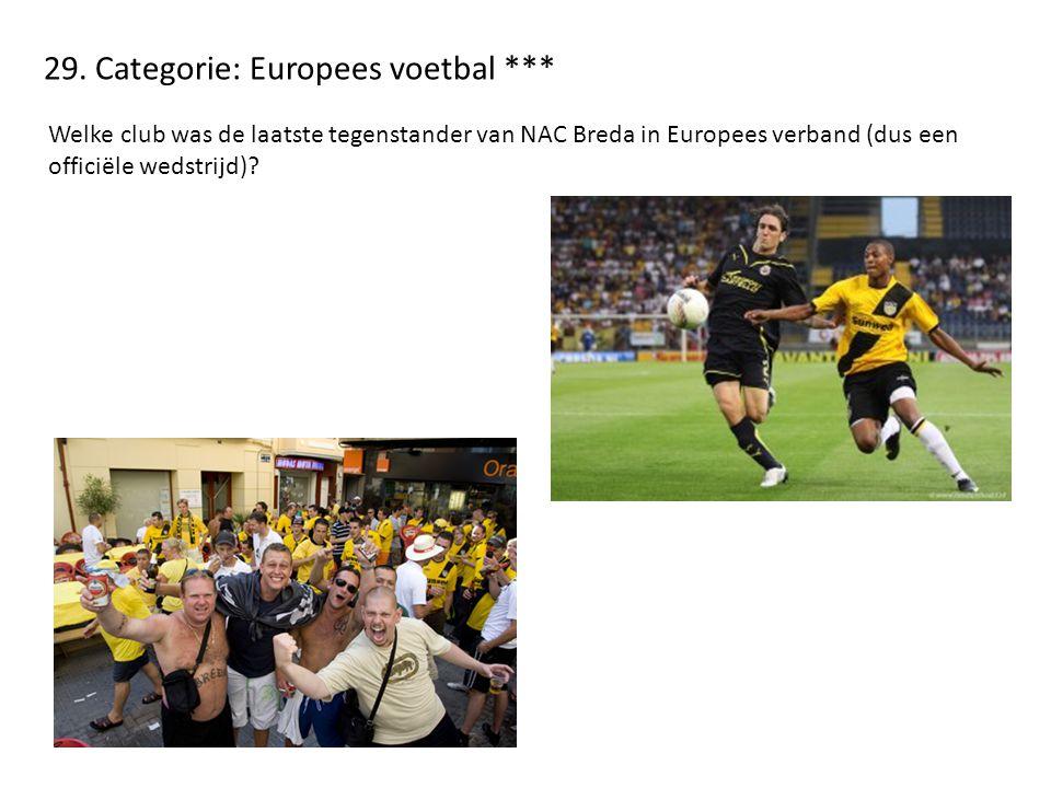 29. Categorie: Europees voetbal *** Welke club was de laatste tegenstander van NAC Breda in Europees verband (dus een officiële wedstrijd)?