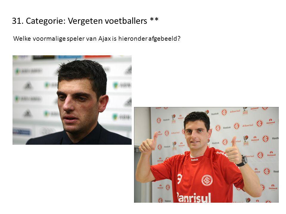 31. Categorie: Vergeten voetballers ** Welke voormalige speler van Ajax is hieronder afgebeeld?