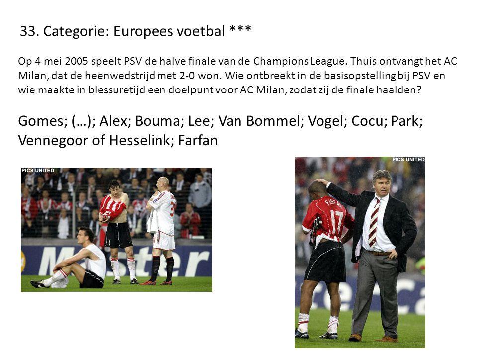 33. Categorie: Europees voetbal *** Op 4 mei 2005 speelt PSV de halve finale van de Champions League. Thuis ontvangt het AC Milan, dat de heenwedstrij
