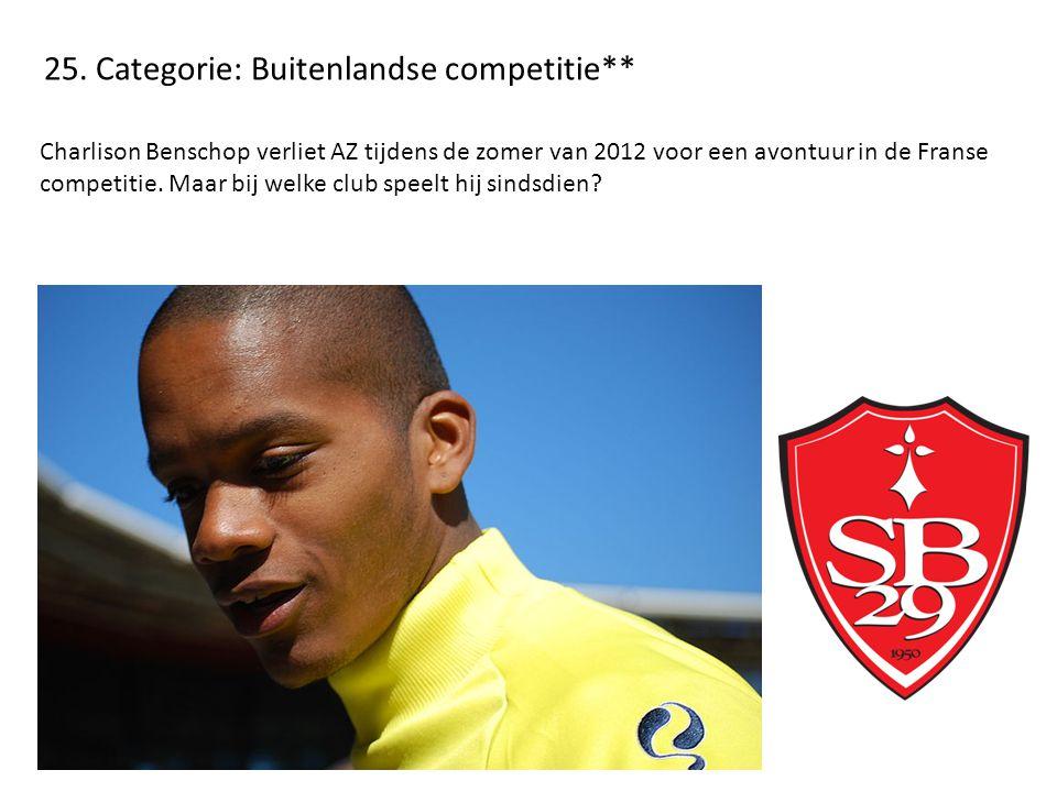25. Categorie: Buitenlandse competitie** Charlison Benschop verliet AZ tijdens de zomer van 2012 voor een avontuur in de Franse competitie. Maar bij w