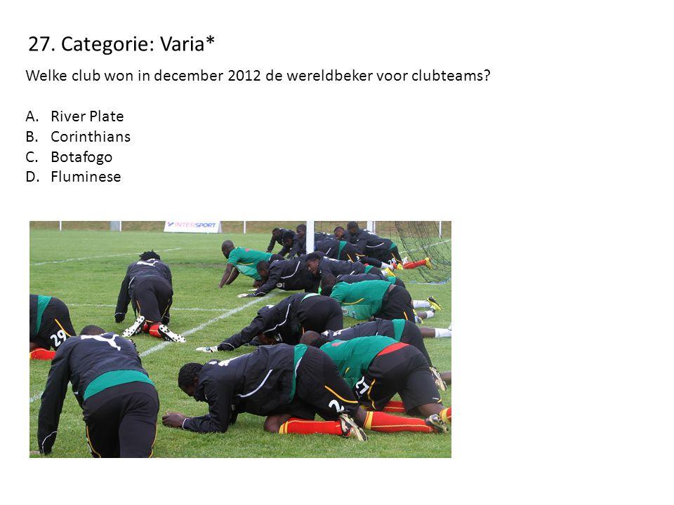 27. Categorie: Varia* Welke club won in december 2012 de wereldbeker voor clubteams? A.River Plate B.Corinthians C.Botafogo D.Fluminese