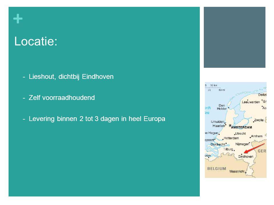 + - Lieshout, dichtbij Eindhoven - Zelf voorraadhoudend - Levering binnen 2 tot 3 dagen in heel Europa Locatie: