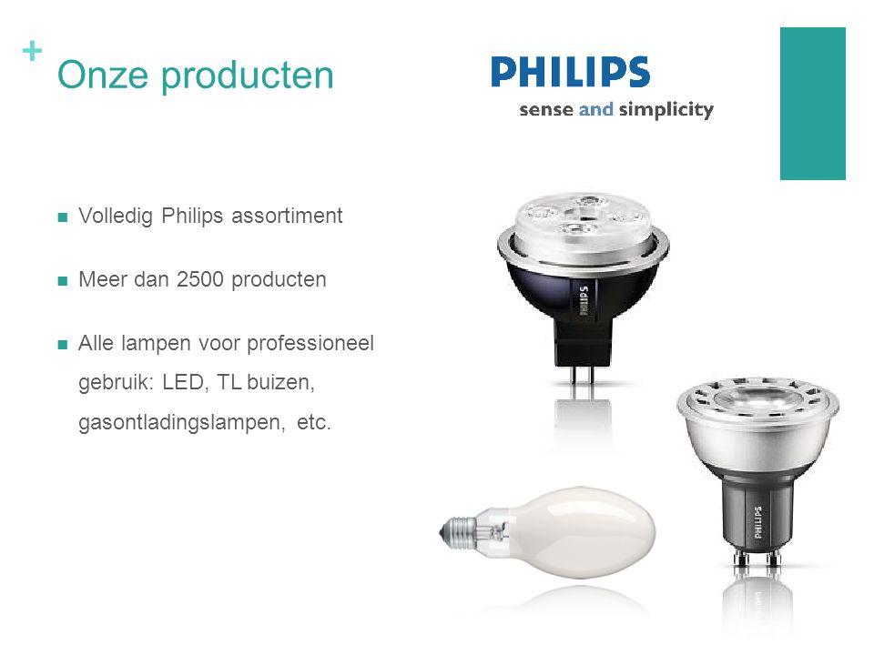 + Onze producten Volledig Philips assortiment Meer dan 2500 producten Alle lampen voor professioneel gebruik: LED, TL buizen, gasontladingslampen, etc.