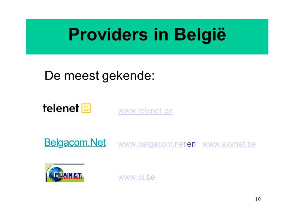10 Providers in België De meest gekende: www.telenet.be www.belgacom.net en www.skynet.be www.belgacom.netwww.skynet.be www.pi.be