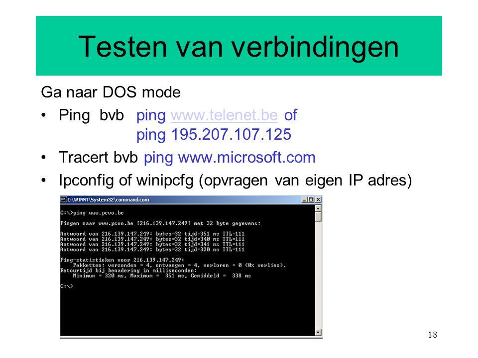 18 Testen van verbindingen Ga naar DOS mode Ping bvb ping www.telenet.be of ping 195.207.107.125www.telenet.be Tracert bvb ping www.microsoft.com Ipco