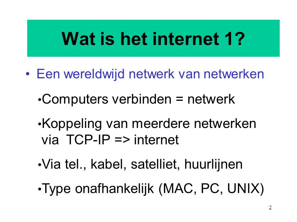 2 Wat is het internet 1? Een wereldwijd netwerk van netwerken Computers verbinden = netwerk Koppeling van meerdere netwerken via TCP-IP => internet Vi