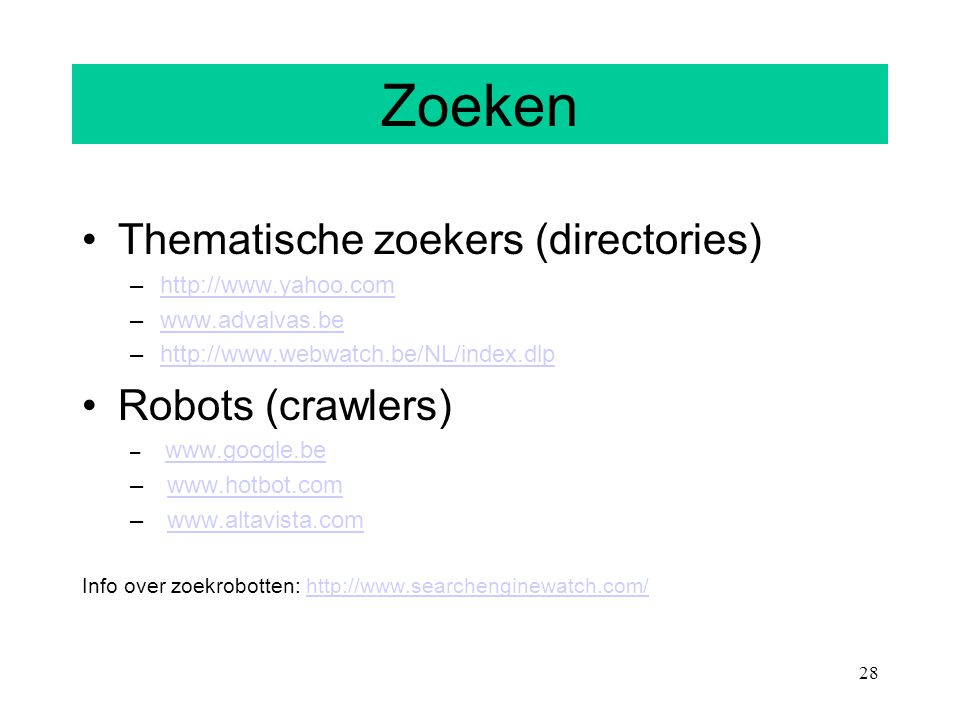 28 Zoeken Thematische zoekers (directories) –http://www.yahoo.comhttp://www.yahoo.com –www.advalvas.bewww.advalvas.be –http://www.webwatch.be/NL/index