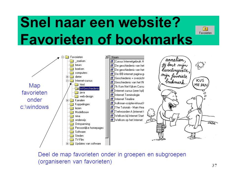 37 Snel naar een website? Favorieten of bookmarks Map favorieten onder c:\windows Deel de map favorieten onder in groepen en subgroepen (organiseren v