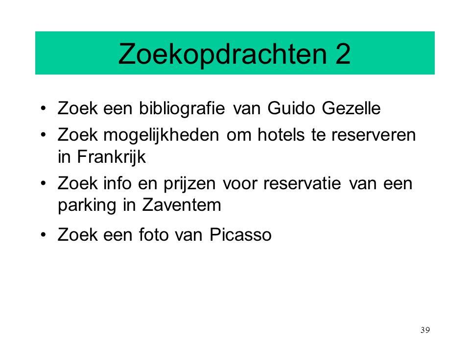 39 Zoekopdrachten 2 Zoek een bibliografie van Guido Gezelle Zoek mogelijkheden om hotels te reserveren in Frankrijk Zoek info en prijzen voor reservat