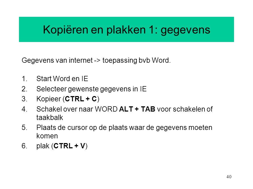40 Kopiëren en plakken 1: gegevens Gegevens van internet -> toepassing bvb Word. 1.Start Word en IE 2.Selecteer gewenste gegevens in IE 3.Kopieer (CTR