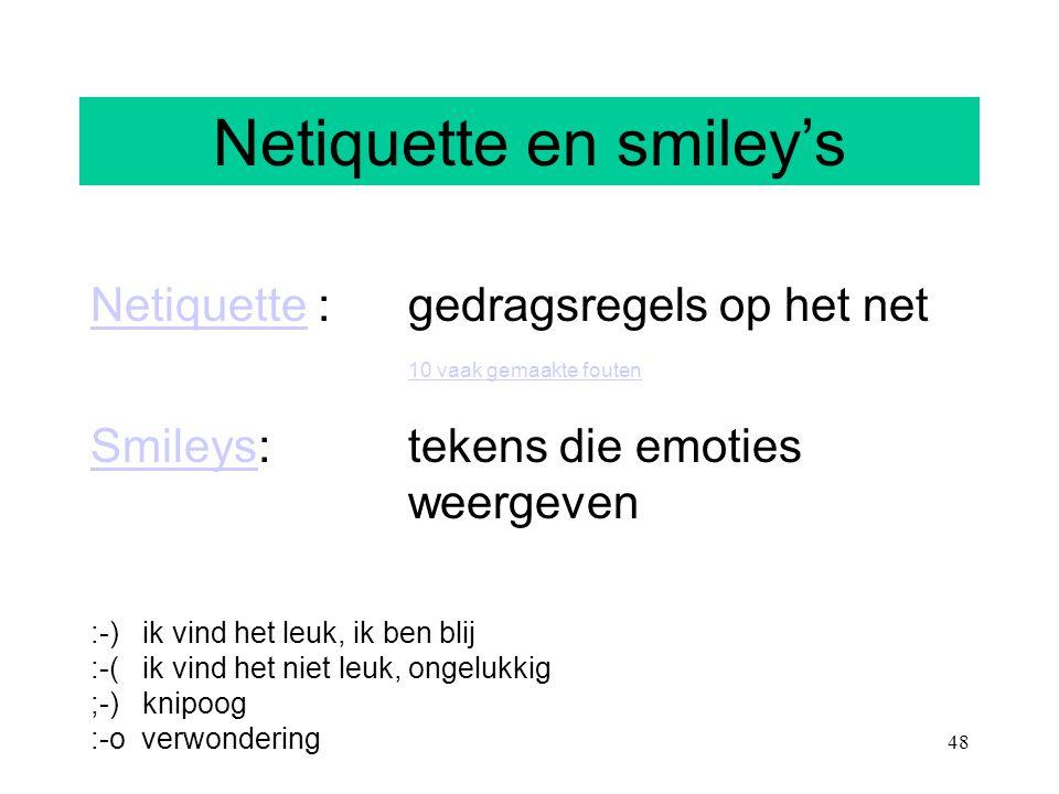 48 Netiquette en smiley's NetiquetteNetiquette : gedragsregels op het net 10 vaak gemaakte fouten 10 vaak gemaakte fouten SmileysSmileys: tekens die e