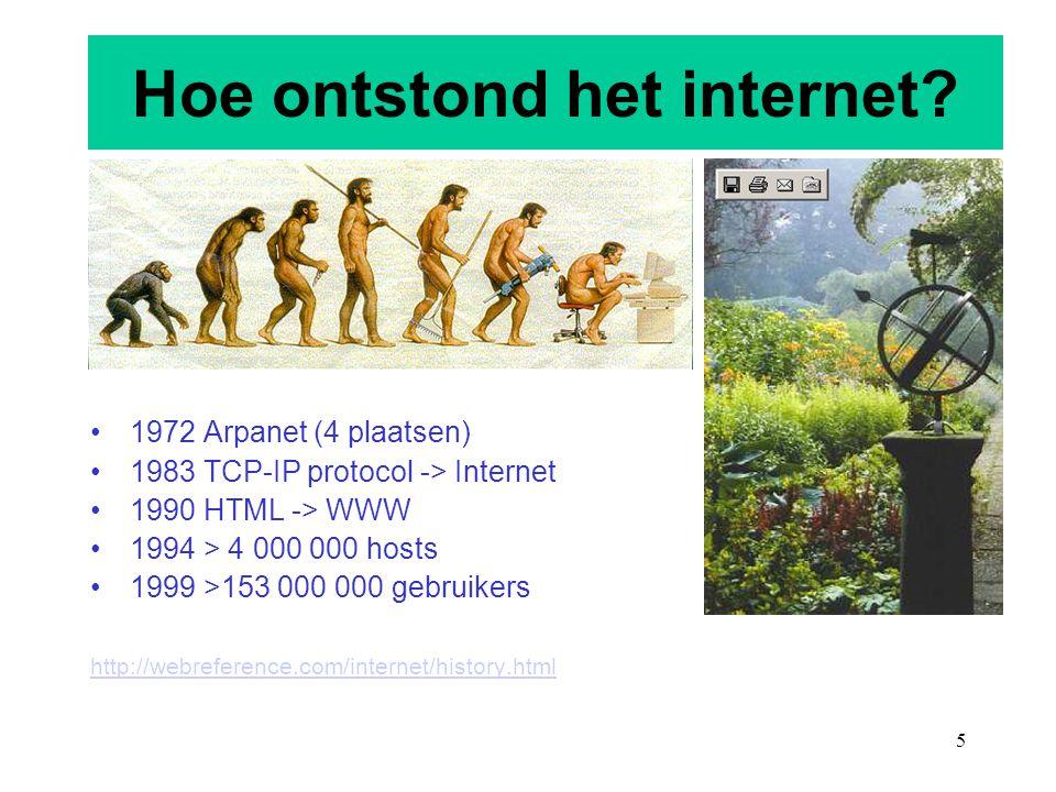 5 Hoe ontstond het internet? 1972 Arpanet (4 plaatsen) 1983 TCP-IP protocol -> Internet 1990 HTML -> WWW 1994 > 4 000 000 hosts 1999 >153 000 000 gebr
