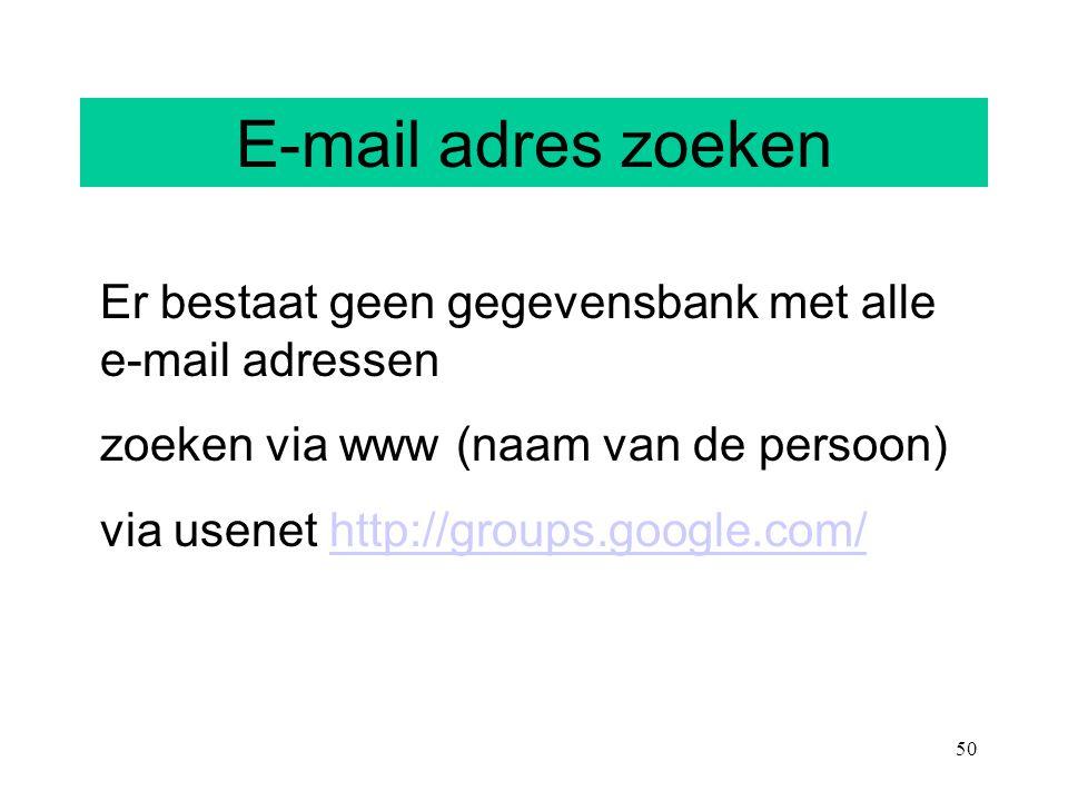 50 E-mail adres zoeken Er bestaat geen gegevensbank met alle e-mail adressen zoeken via www (naam van de persoon) via usenet http://groups.google.com/