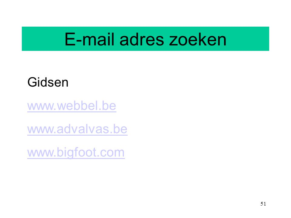 51 E-mail adres zoeken Gidsen www.webbel.be www.advalvas.be www.bigfoot.com E-mail adres zoeken