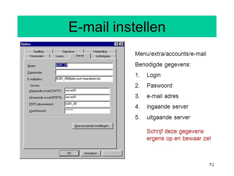 52 E-mail instellen Menu/extra/accounts/e-mail Benodigde gegevens: 1.Login 2.Paswoord 3.e-mail adres 4.ingaande server 5.uitgaande server Schrijf deze