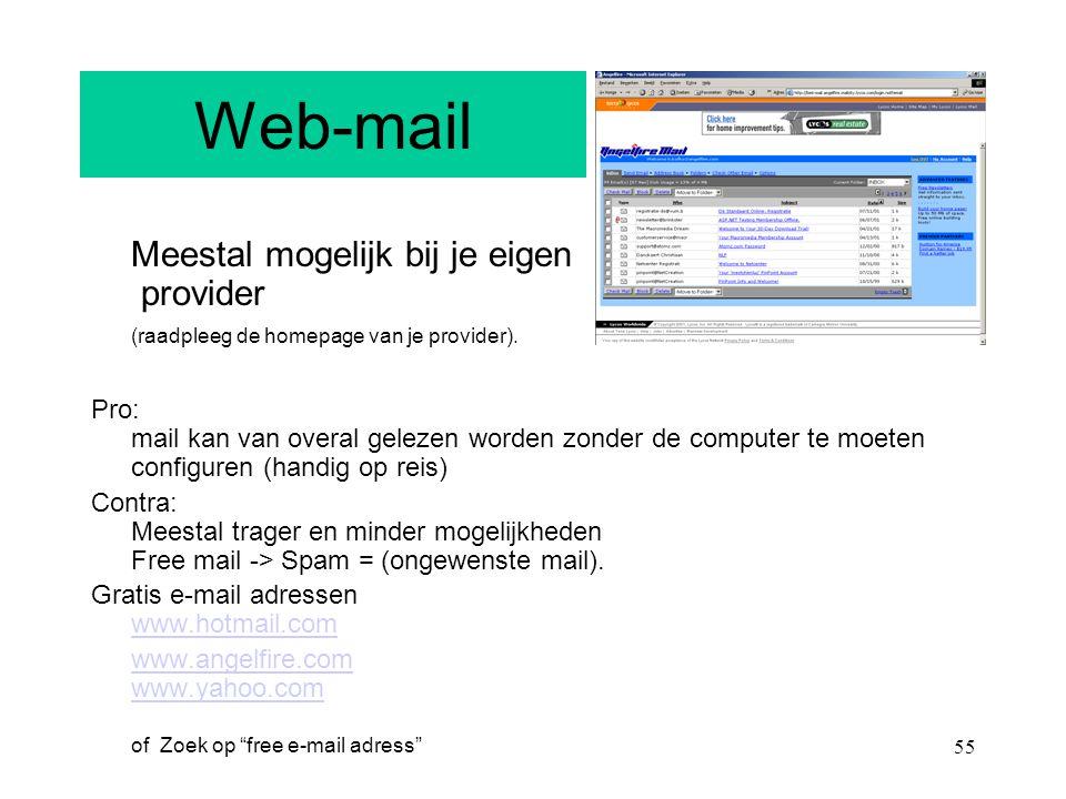 55 Web-mail Meestal mogelijk bij je eigen provider (raadpleeg de homepage van je provider). Pro: mail kan van overal gelezen worden zonder de computer