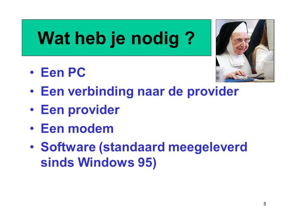 8 Wat heb je nodig ? Een PC Een verbinding naar de provider Een provider Een modem Software (standaard meegeleverd sinds Windows 95)