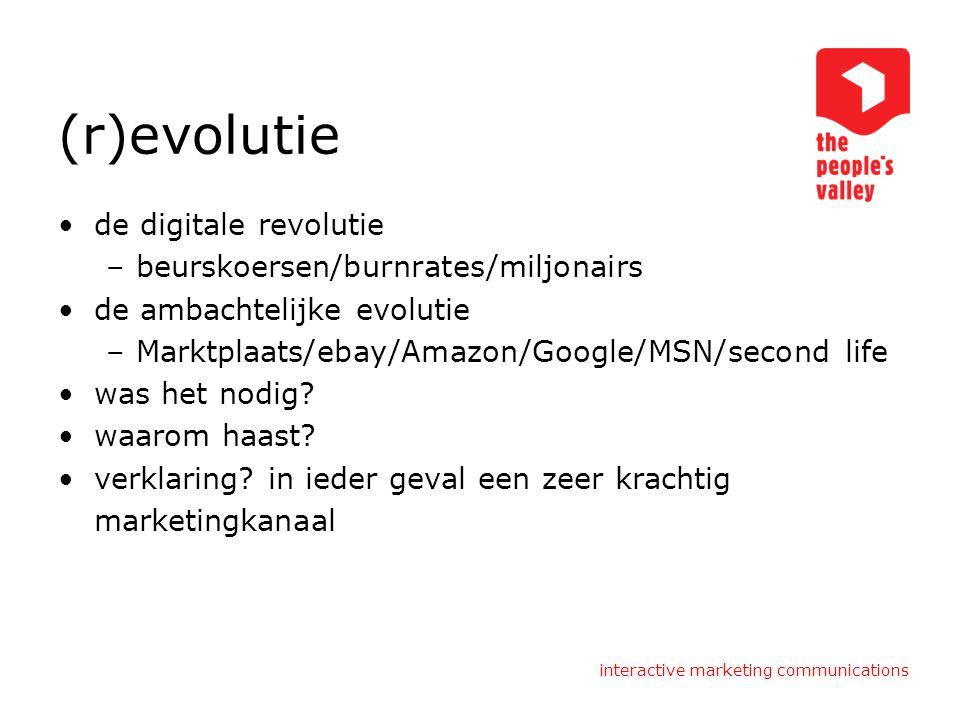 interactive marketing communications (r)evolutie de digitale revolutie –beurskoersen/burnrates/miljonairs de ambachtelijke evolutie –Marktplaats/ebay/Amazon/Google/MSN/second life was het nodig.