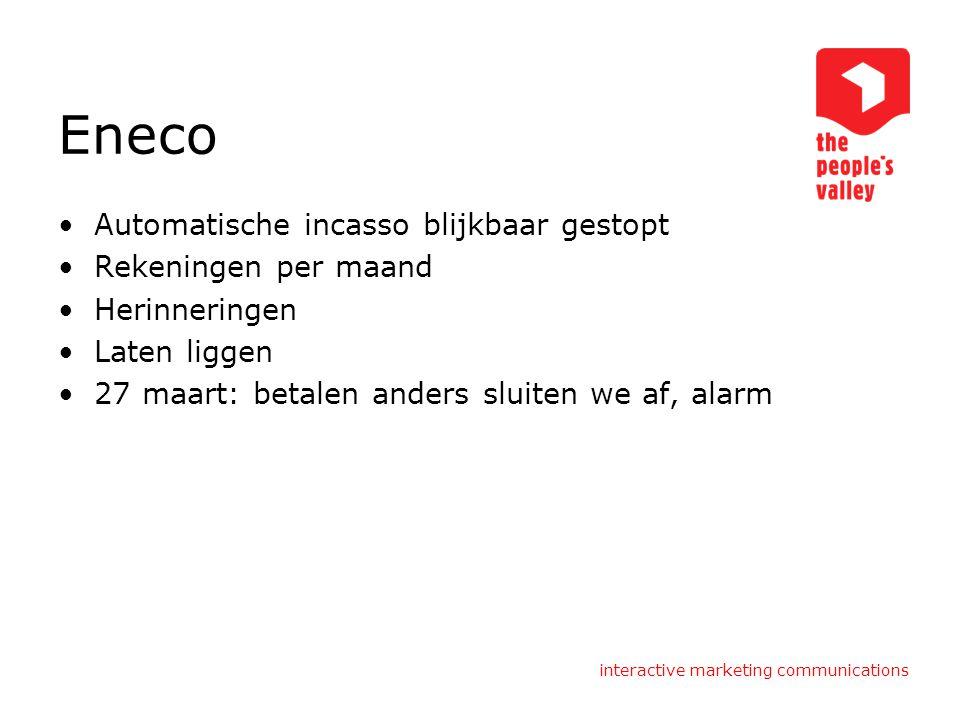 interactive marketing communications Eneco Automatische incasso blijkbaar gestopt Rekeningen per maand Herinneringen Laten liggen 27 maart: betalen anders sluiten we af, alarm