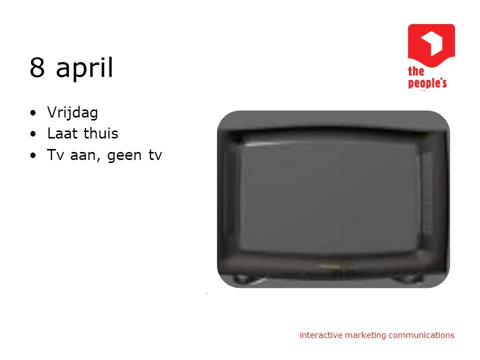 interactive marketing communications 8 april Vrijdag Laat thuis Tv aan, geen tv