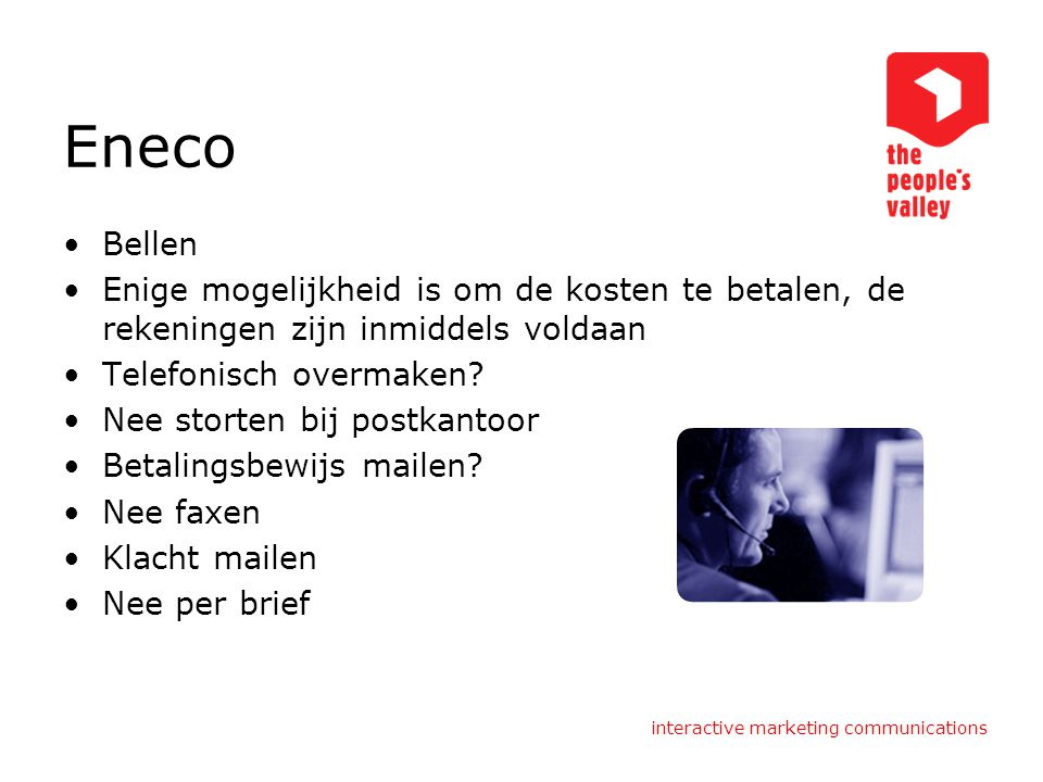 interactive marketing communications Eneco Bellen Enige mogelijkheid is om de kosten te betalen, de rekeningen zijn inmiddels voldaan Telefonisch overmaken.